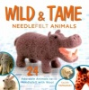 Wild & Tame - Needlefelt Animals